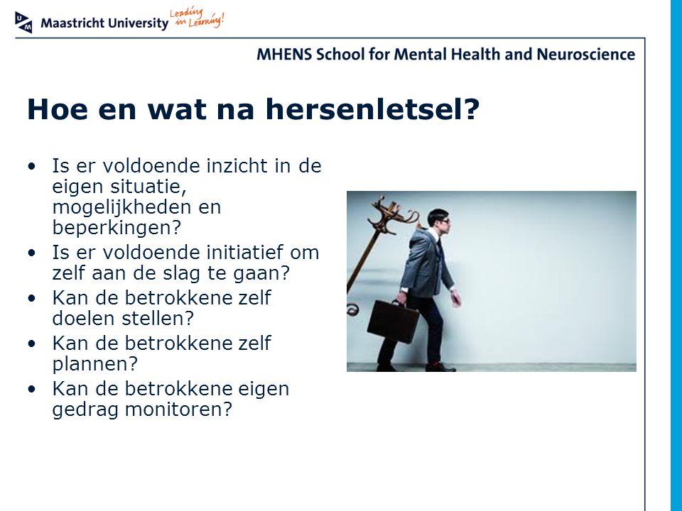 Hoe en wat na hersenletsel? Is er voldoende inzicht in de eigen situatie, mogelijkheden en beperkingen? Is er voldoende initiatief om zelf aan de slag