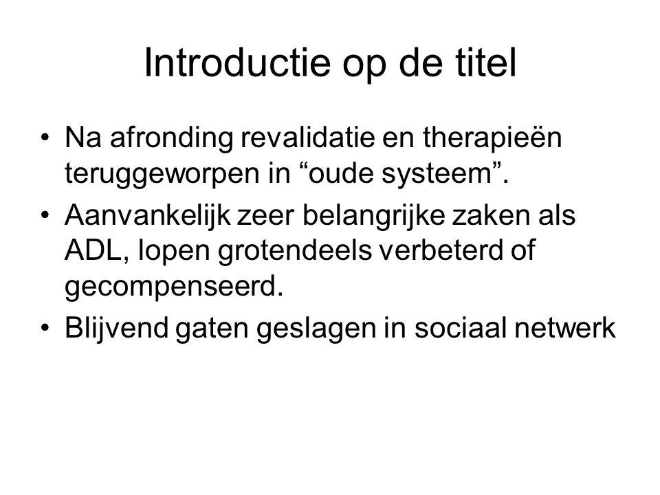 Introductie op de titel Na afronding revalidatie en therapieën teruggeworpen in oude systeem .