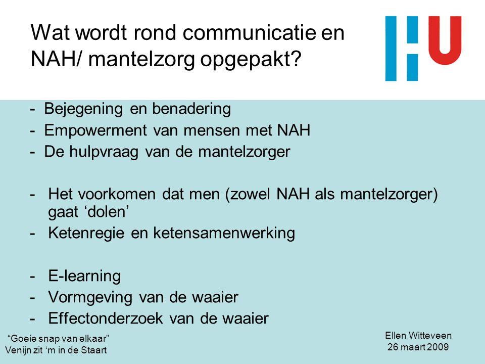 """Ellen Witteveen 26 maart 2009 """"Goeie snap van elkaar"""" Venijn zit 'm in de Staart Wat wordt rond communicatie en NAH/ mantelzorg opgepakt? - Bejegening"""