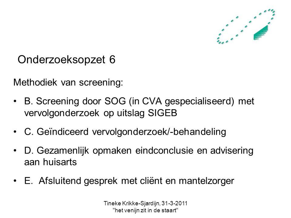 Tineke Krikke-Sjardijn, 31-3-2011 het venijn zit in de staart Onderzoeksopzet 6 Methodiek van screening: B.