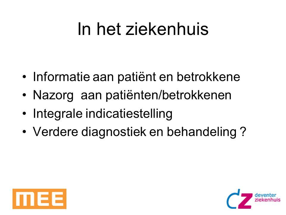 In het ziekenhuis Informatie aan patiënt en betrokkene Nazorg aan patiënten/betrokkenen Integrale indicatiestelling Verdere diagnostiek en behandeling
