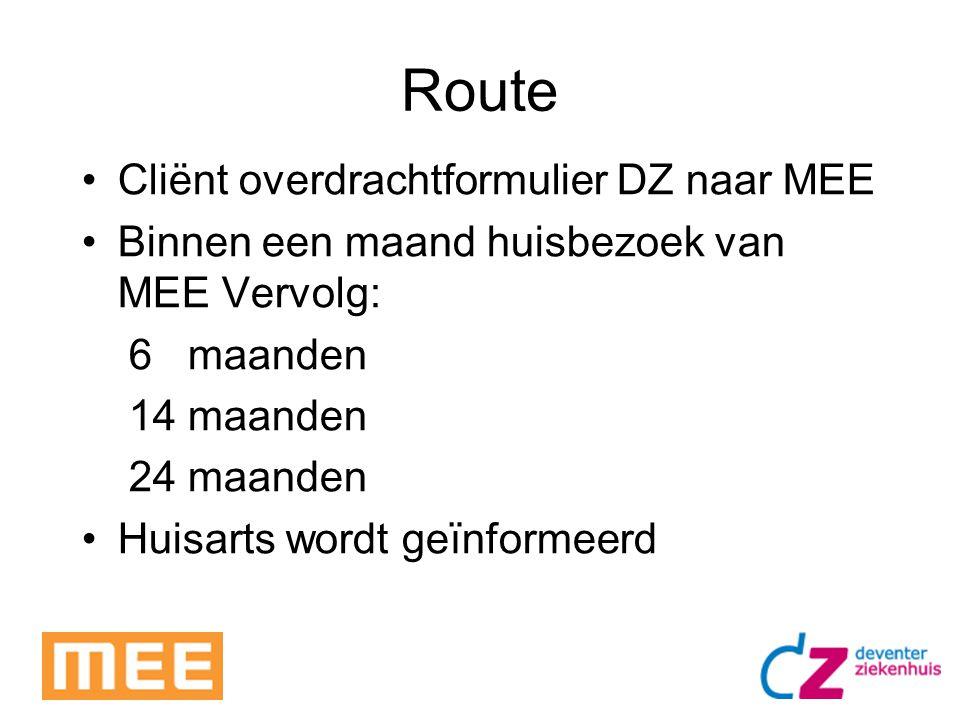 Route Cliënt overdrachtformulier DZ naar MEE Binnen een maand huisbezoek van MEE Vervolg: 6 maanden 14 maanden 24 maanden Huisarts wordt geïnformeerd