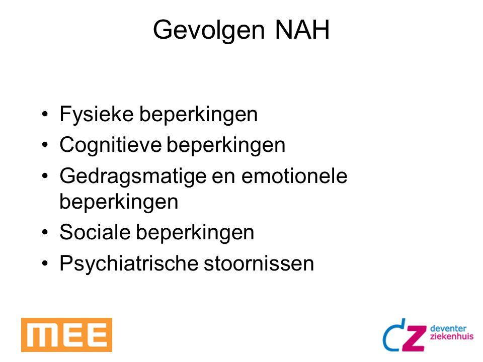 Gevolgen NAH Fysieke beperkingen Cognitieve beperkingen Gedragsmatige en emotionele beperkingen Sociale beperkingen Psychiatrische stoornissen