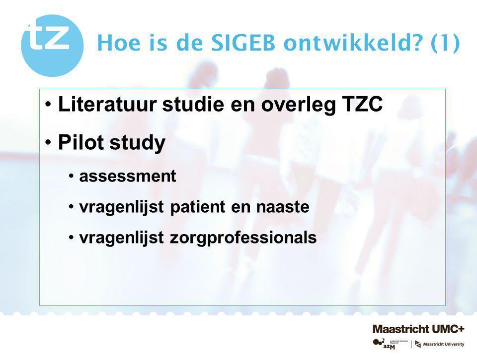 Hoe is de SIGEB ontwikkeld? (1) Literatuur studie en overleg TZC Pilot study assessment vragenlijst patient en naaste vragenlijst zorgprofessionals