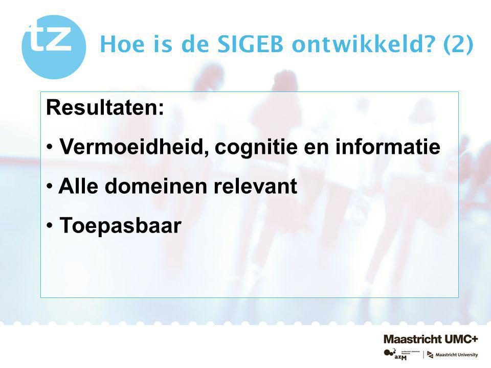 Hoe is de SIGEB ontwikkeld? (2) Resultaten: Vermoeidheid, cognitie en informatie Alle domeinen relevant Toepasbaar