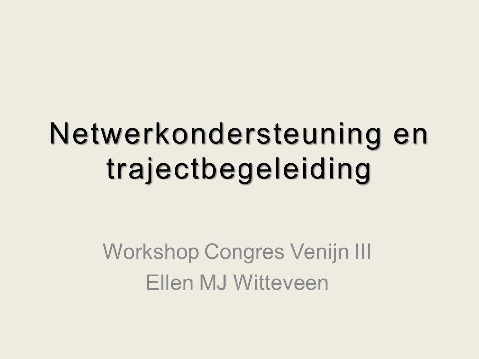 Workshop Congres Venijn III Netwerkondersteuning en trajectbegeleiding Ellen MJ Witteveen 22 Tot slot Het Kenniscentrum Sociale Innovatie is een tweejarig project gestart.