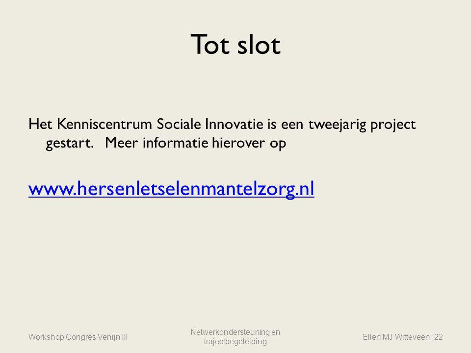 Workshop Congres Venijn III Netwerkondersteuning en trajectbegeleiding Ellen MJ Witteveen 22 Tot slot Het Kenniscentrum Sociale Innovatie is een tweej