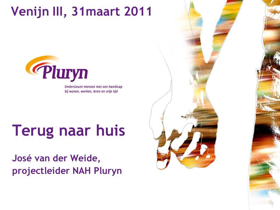 Terug naar huis José van der Weide, projectleider NAH Pluryn Venijn III, 31maart 2011