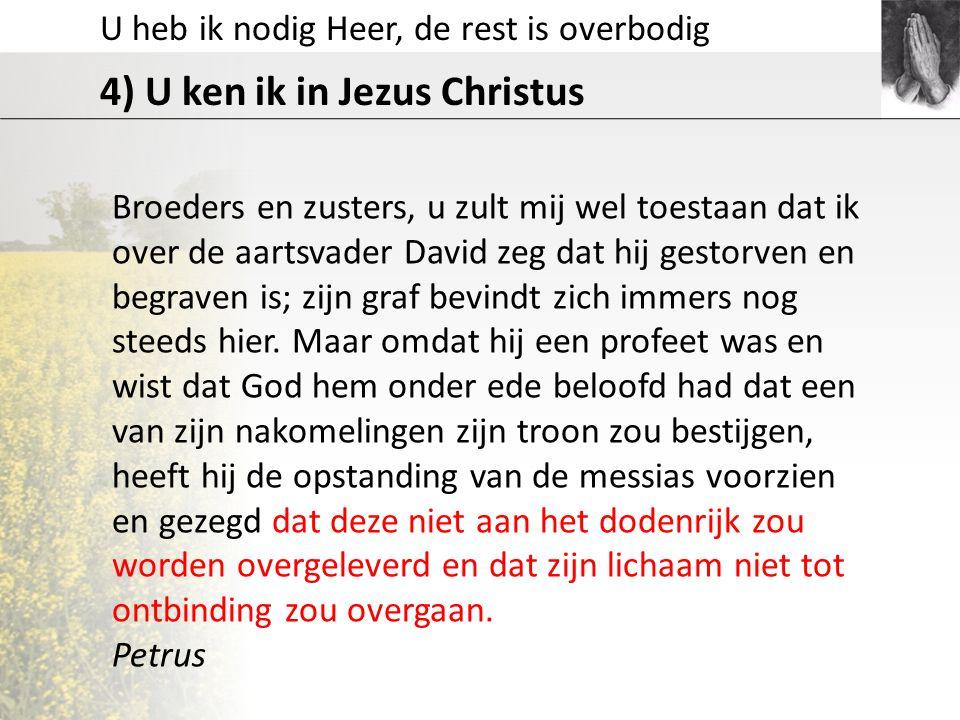 U heb ik nodig Heer, de rest is overbodig 4) U ken ik in Jezus Christus Broeders en zusters, u zult mij wel toestaan dat ik over de aartsvader David z