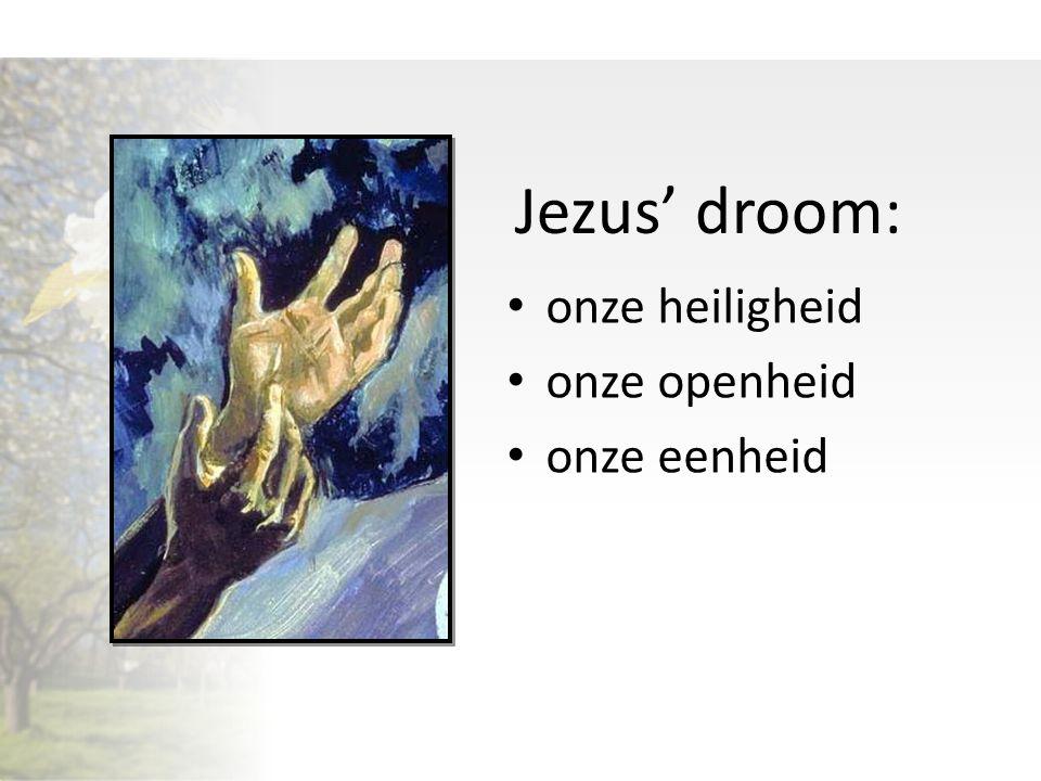 onze heiligheid onze openheid onze eenheid Jezus' droom: