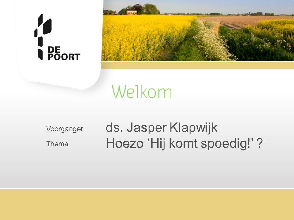 Voorganger Thema ds. Jasper Klapwijk Hoezo 'Hij komt spoedig!' ?