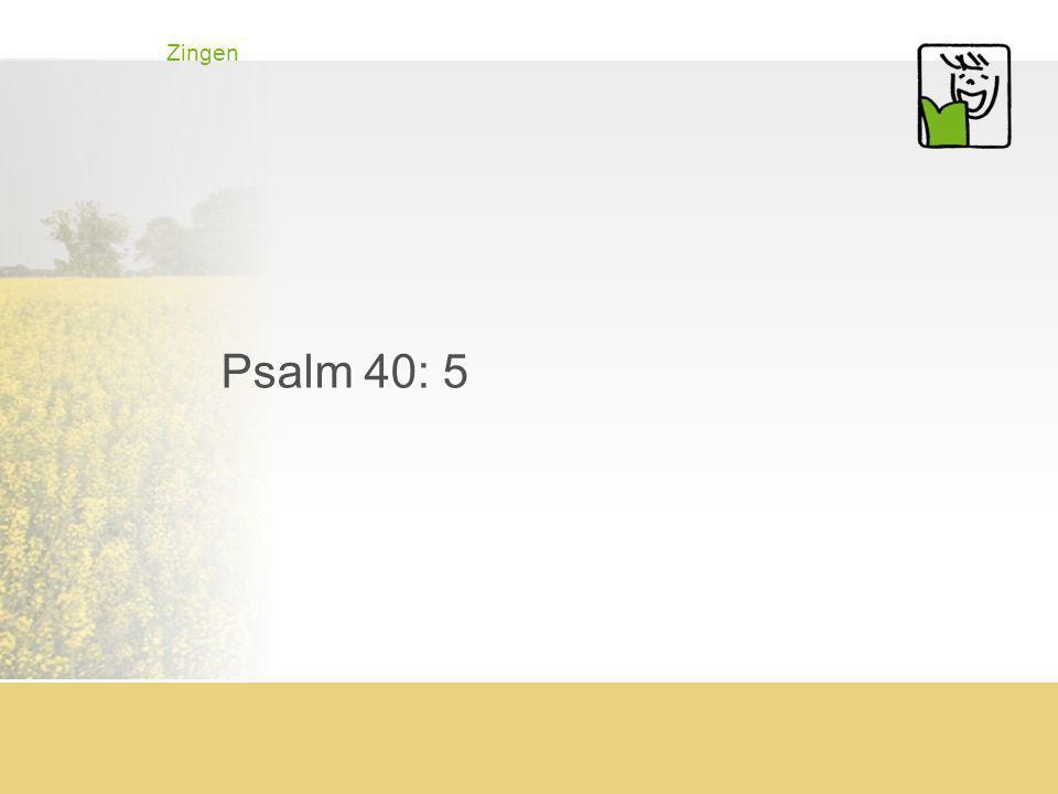 Zingen Psalm 40: 5