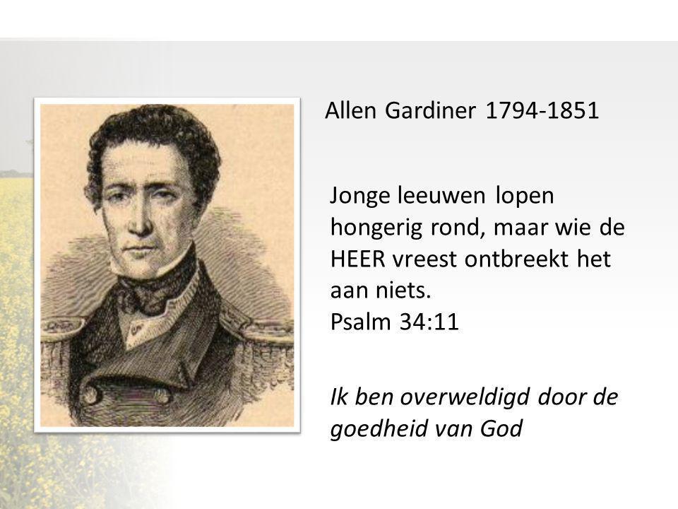 Allen Gardiner 1794-1851 Jonge leeuwen lopen hongerig rond, maar wie de HEER vreest ontbreekt het aan niets.