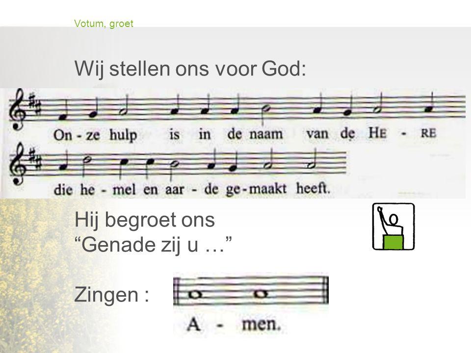 Votum, groet Wij stellen ons voor God: Onze hulp … Hij begroet ons Genade zij u … Zingen :