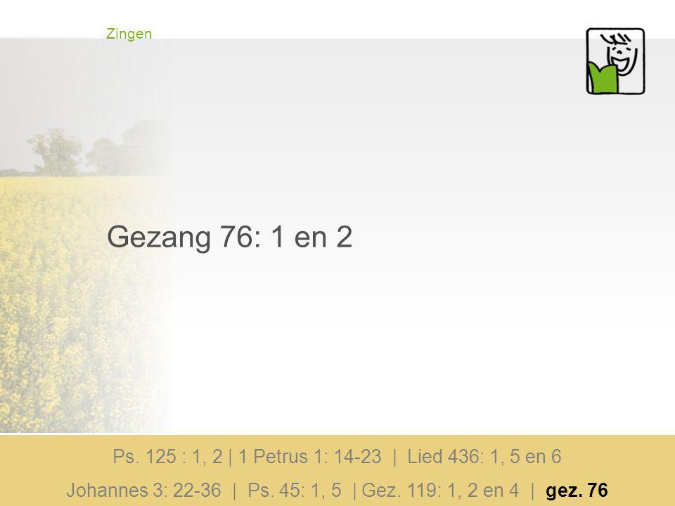 Zingen Gezang 76: 1 en 2 Ps.