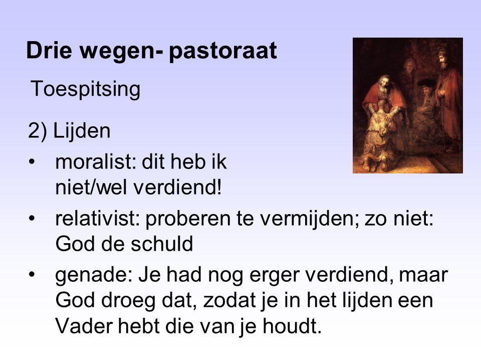 Toespitsing Drie wegen- pastoraat 2) Lijden moralist: dit heb ik niet/wel verdiend.