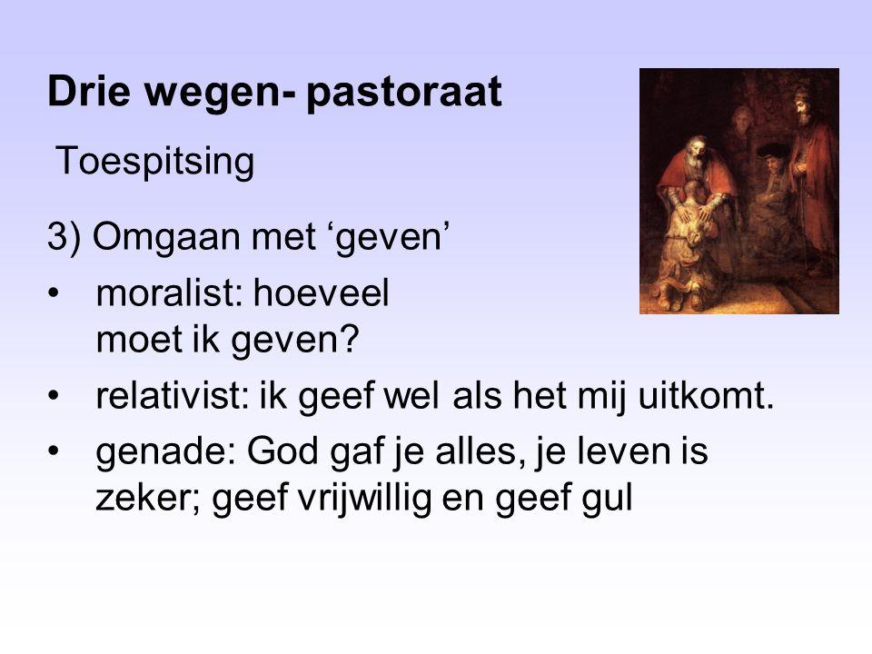 Toespitsing Drie wegen- pastoraat 3) Omgaan met 'geven' moralist: hoeveel moet ik geven.