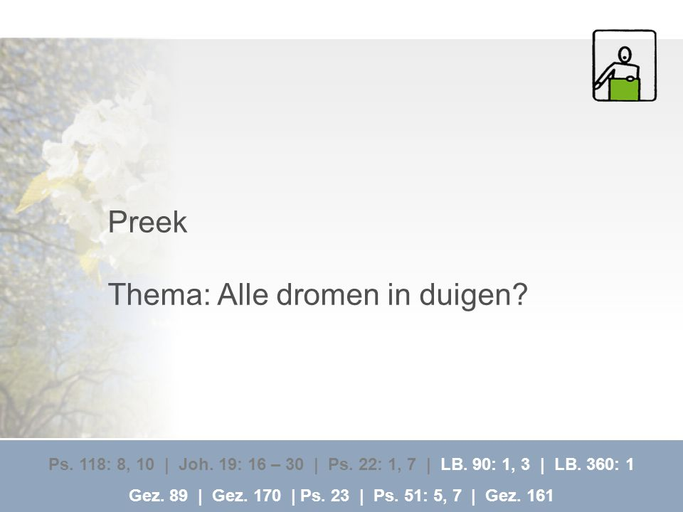 Preek Thema: Alle dromen in duigen.Ps. 118: 8, 10 | Joh.