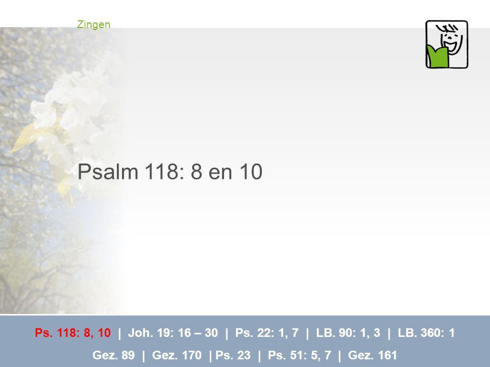 Zingen Gezang 161 Ps.118: 8, 10   Joh. 19: 16 – 30   Ps.