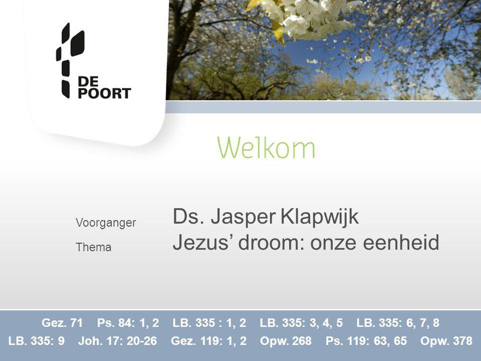 Voorganger Thema Ds.Jasper Klapwijk Jezus' droom: onze eenheid Gez.