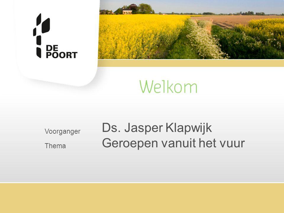 Voorganger Thema Ds. Jasper Klapwijk Geroepen vanuit het vuur