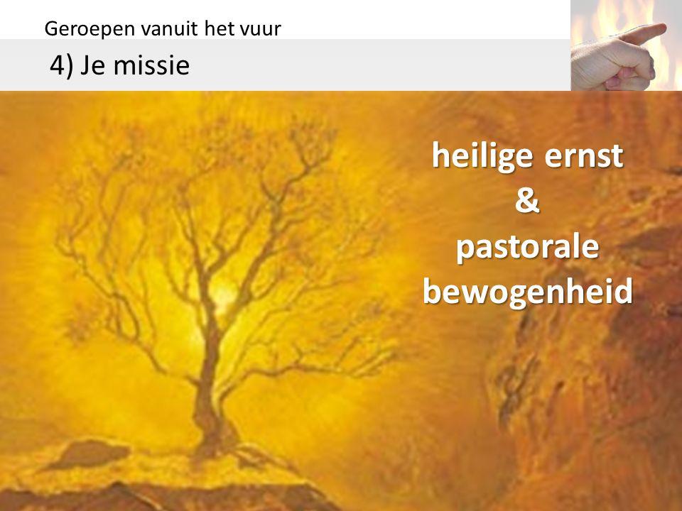 Geroepen vanuit het vuur 4) Je missie heilige ernst & pastorale bewogenheid