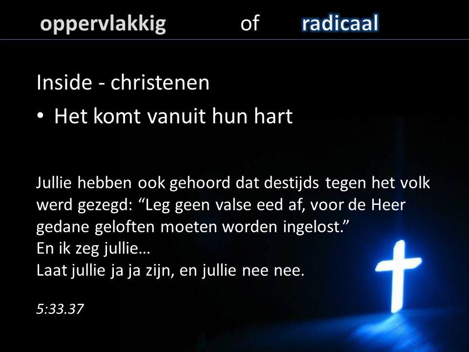 """Inside - christenen Het komt vanuit hun hart Jullie hebben ook gehoord dat destijds tegen het volk werd gezegd: """"Leg geen valse eed af, voor de Heer g"""
