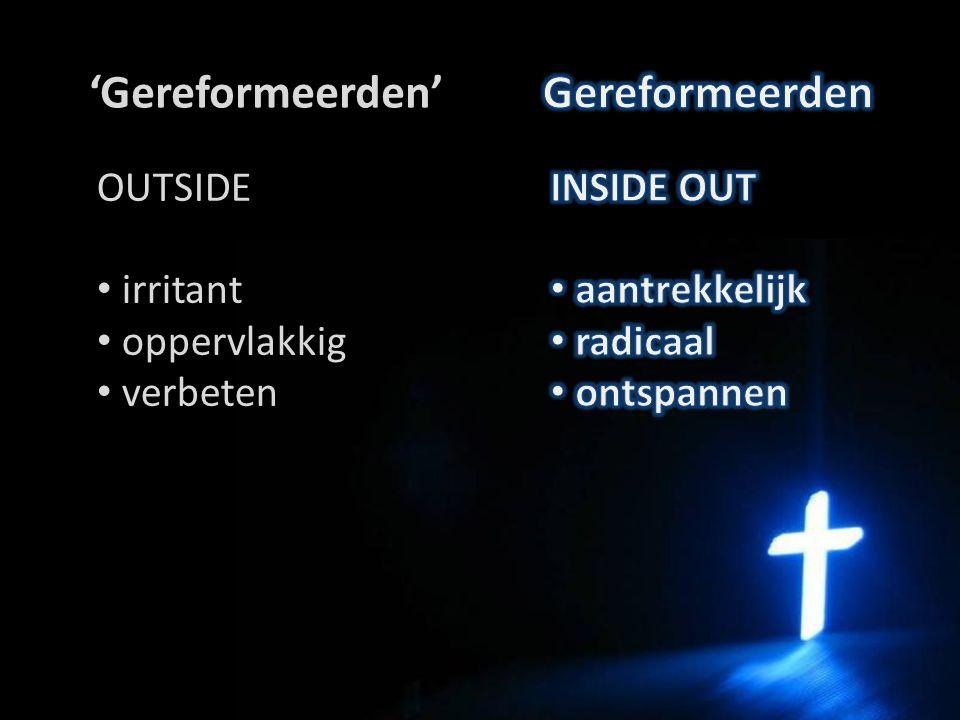 'Gereformeerden' OUTSIDE irritant oppervlakkig verbeten