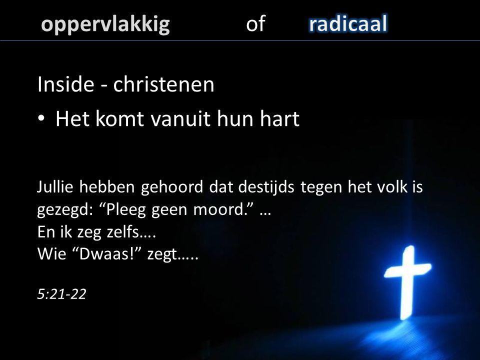 Inside - christenen Het komt vanuit hun hart Jullie hebben gehoord dat destijds tegen het volk is gezegd: Pleeg geen moord. … En ik zeg zelfs….