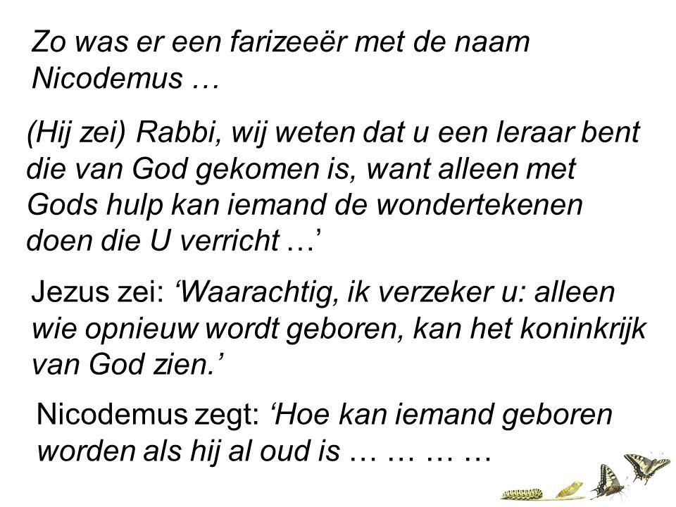 (Hij zei) Rabbi, wij weten dat u een leraar bent die van God gekomen is, want alleen met Gods hulp kan iemand de wondertekenen doen die U verricht …'