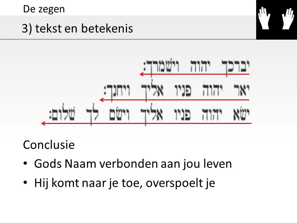 De zegen 3) tekst en betekenis Conclusie Gods Naam verbonden aan jou leven Hij komt naar je toe, overspoelt je