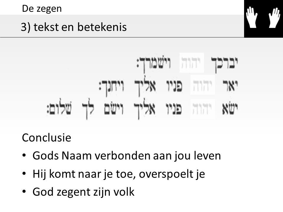 De zegen 3) tekst en betekenis Conclusie Gods Naam verbonden aan jou leven Hij komt naar je toe, overspoelt je God zegent zijn volk