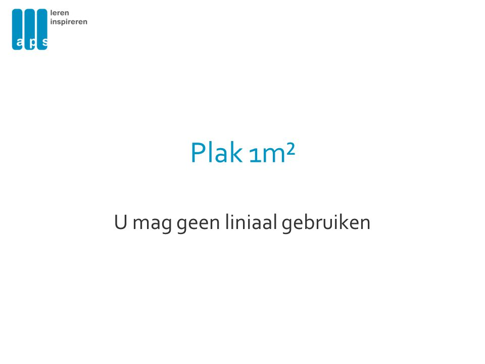 Plak 1m² U mag geen liniaal gebruiken