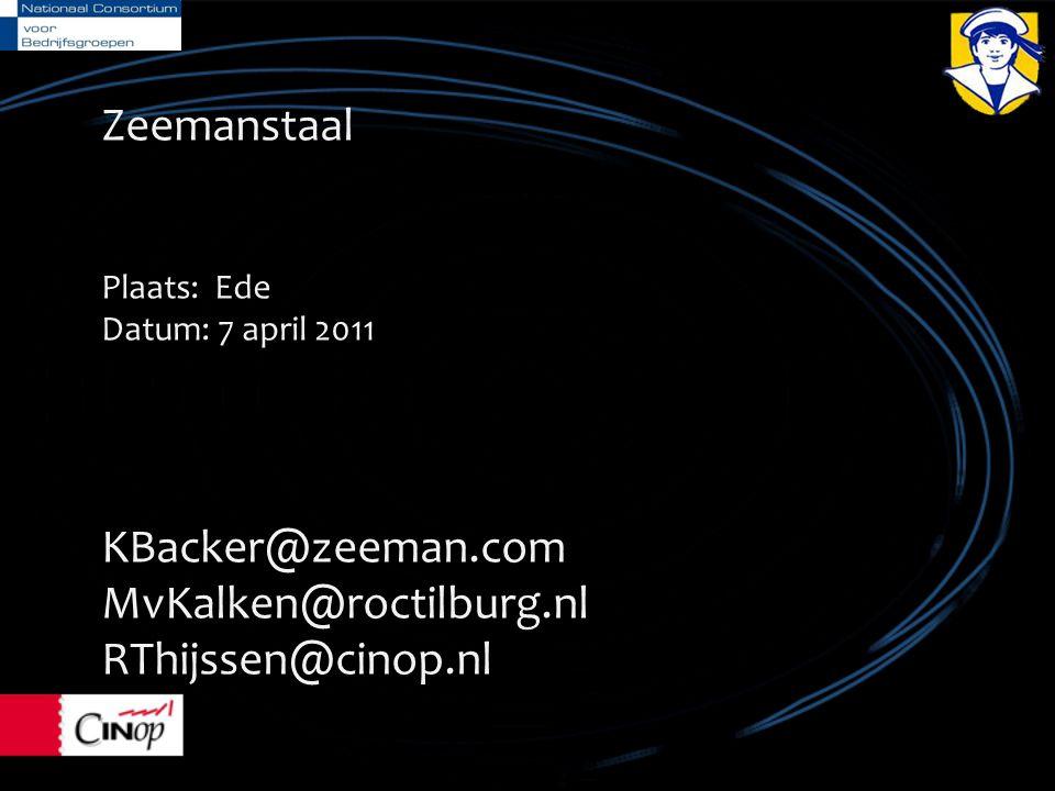 Zeemanstaal Plaats: Ede Datum: 7 april 2011 KBacker@zeeman.com MvKalken@roctilburg.nl RThijssen@cinop.nl