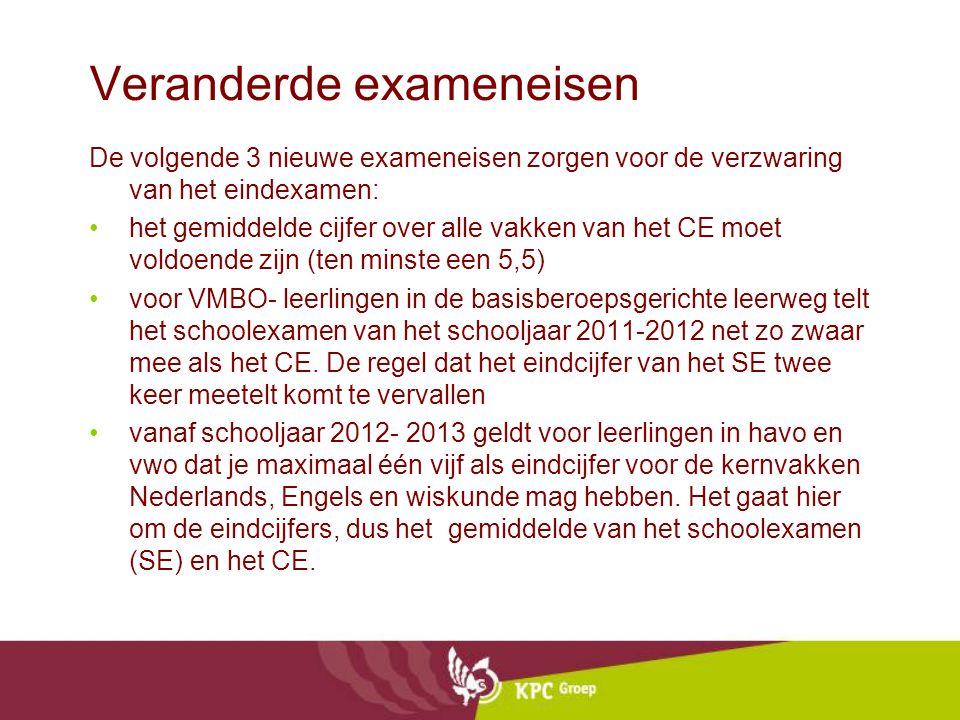 Veranderde exameneisen De volgende 3 nieuwe exameneisen zorgen voor de verzwaring van het eindexamen: het gemiddelde cijfer over alle vakken van het C