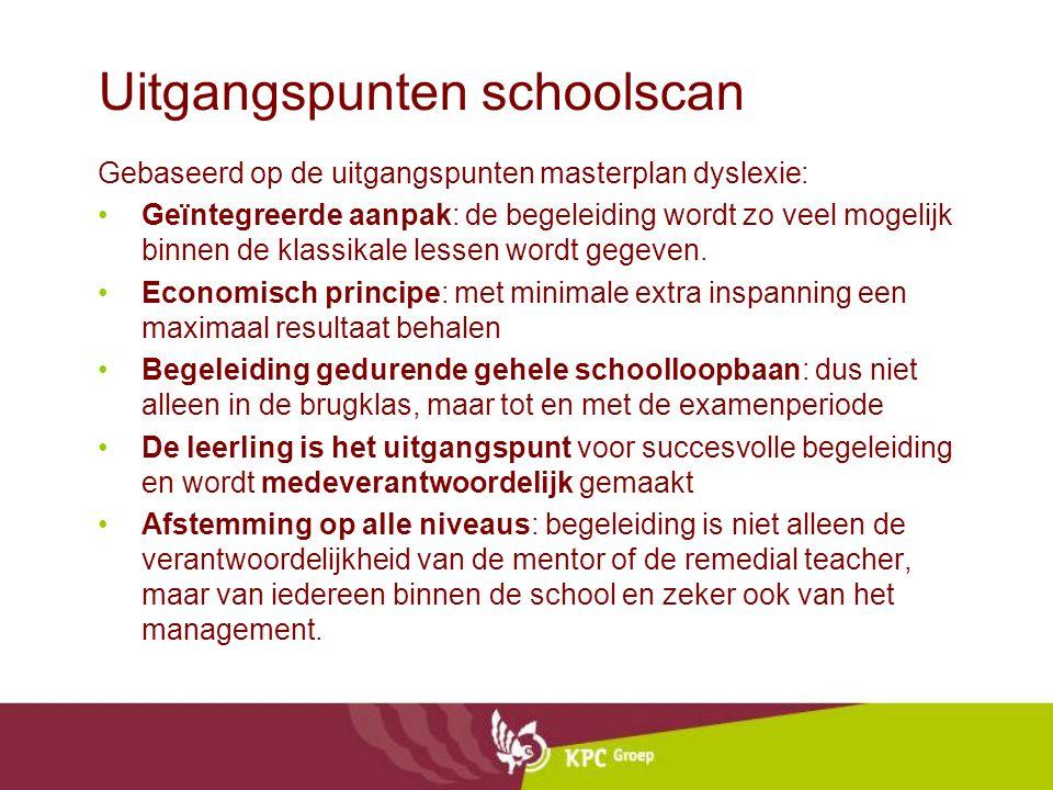 Uitgangspunten schoolscan Gebaseerd op de uitgangspunten masterplan dyslexie: Geïntegreerde aanpak: de begeleiding wordt zo veel mogelijk binnen de kl