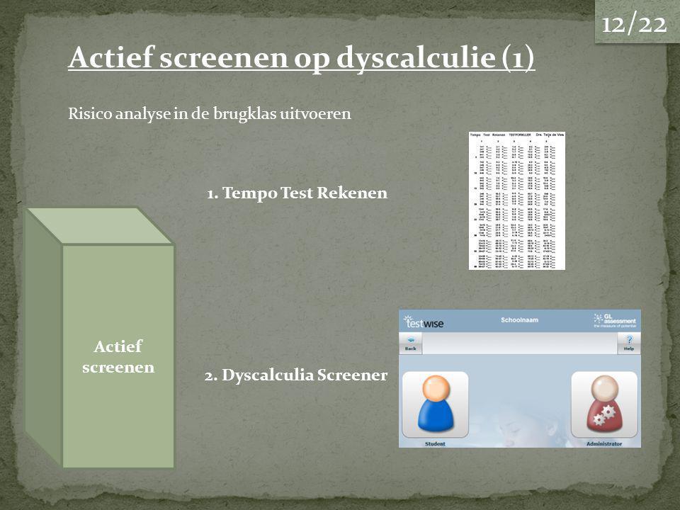 Actief screenen Actief screenen op dyscalculie (1) Risico analyse in de brugklas uitvoeren 1.