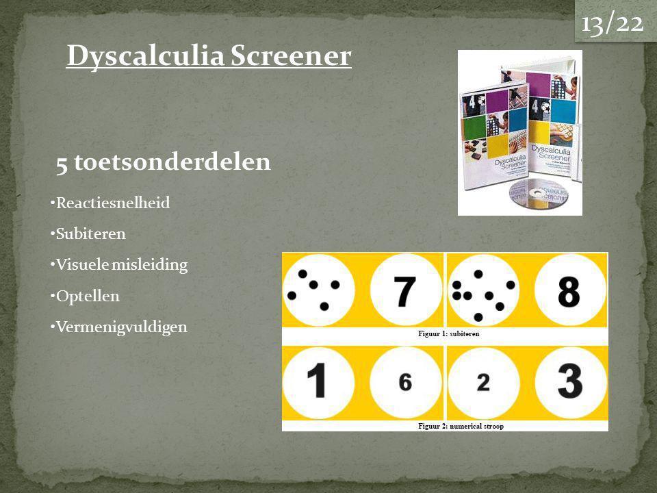 5 toetsonderdelen Subiteren Reactiesnelheid Visuele misleiding Optellen Vermenigvuldigen Dyscalculia Screener 13/22