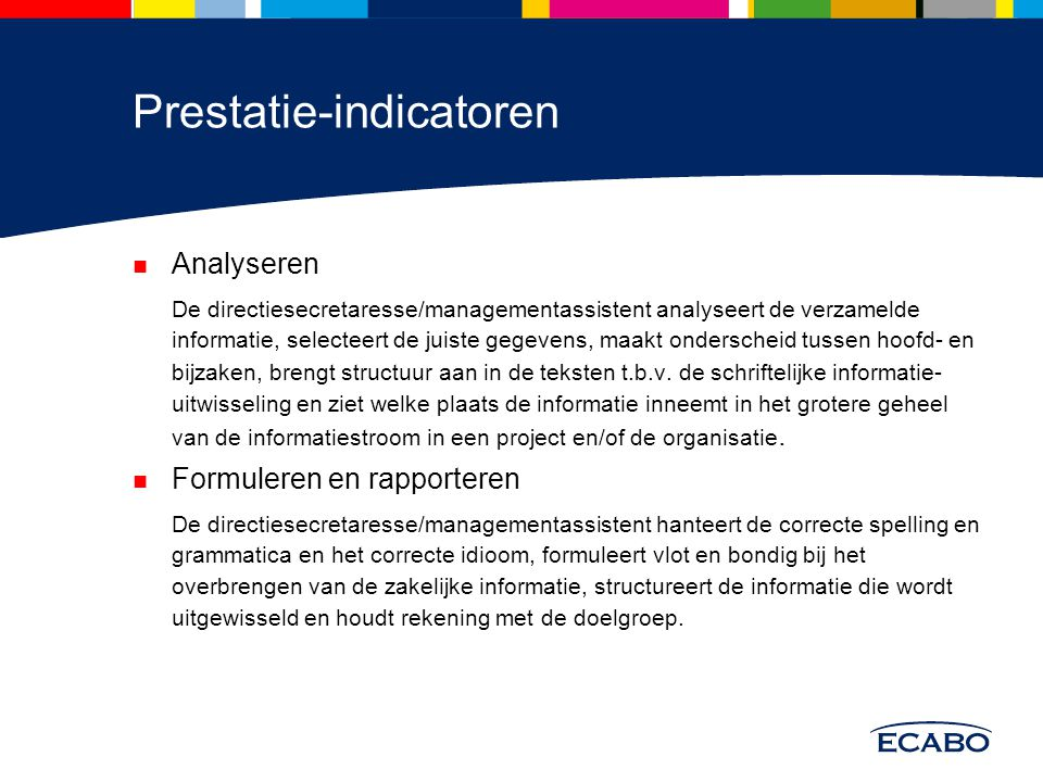 Prestatie-indicatoren Analyseren De directiesecretaresse/managementassistent analyseert de verzamelde informatie, selecteert de juiste gegevens, maakt
