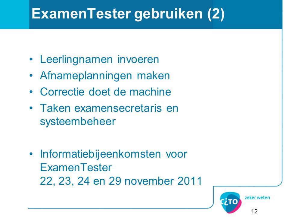 ExamenTester gebruiken (2) Leerlingnamen invoeren Afnameplanningen maken Correctie doet de machine Taken examensecretaris en systeembeheer Informatieb