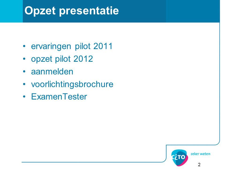 Opzet presentatie ervaringen pilot 2011 opzet pilot 2012 aanmelden voorlichtingsbrochure ExamenTester 2