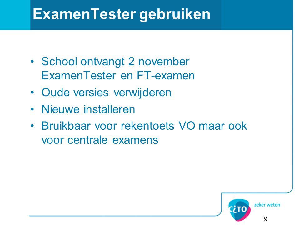 ExamenTester gebruiken School ontvangt 2 november ExamenTester en FT-examen Oude versies verwijderen Nieuwe installeren Bruikbaar voor rekentoets VO maar ook voor centrale examens 9
