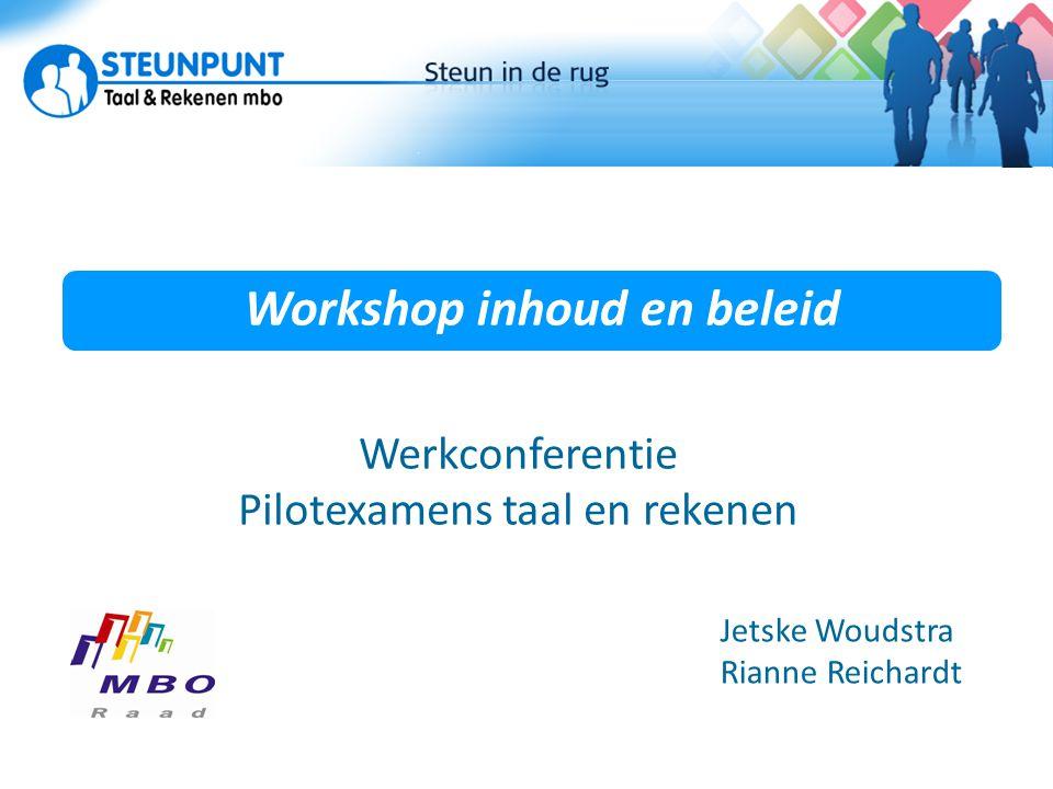 Workshop inhoud en beleid Actuele ontwikkelingen Jetske Woudstra Rianne Reichardt Werkconferentie Pilotexamens taal en rekenen