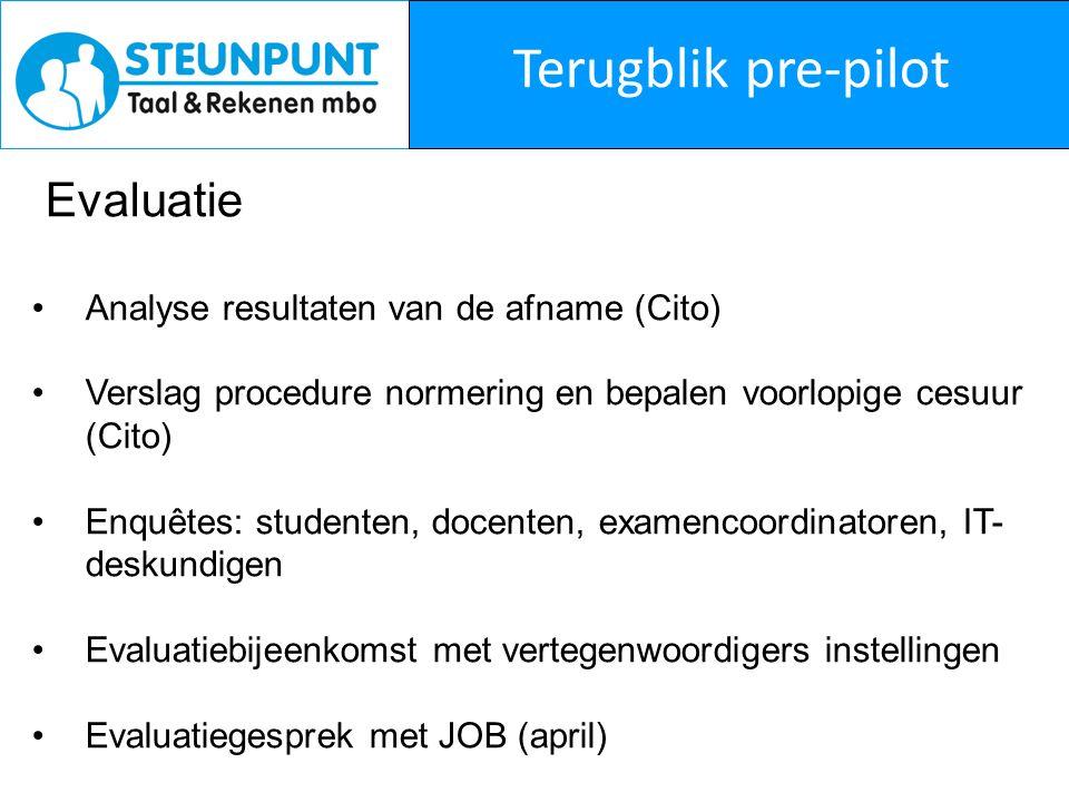 Terugblik pre-pilot Evaluatie Analyse resultaten van de afname (Cito) Verslag procedure normering en bepalen voorlopige cesuur (Cito) Enquêtes: studen