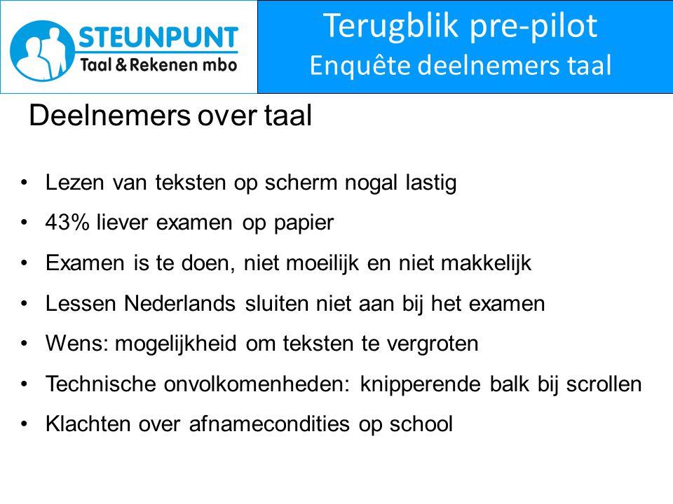 Terugblik pre-pilot Enquête deelnemers taal Deelnemers over taal Lezen van teksten op scherm nogal lastig 43% liever examen op papier Examen is te doe