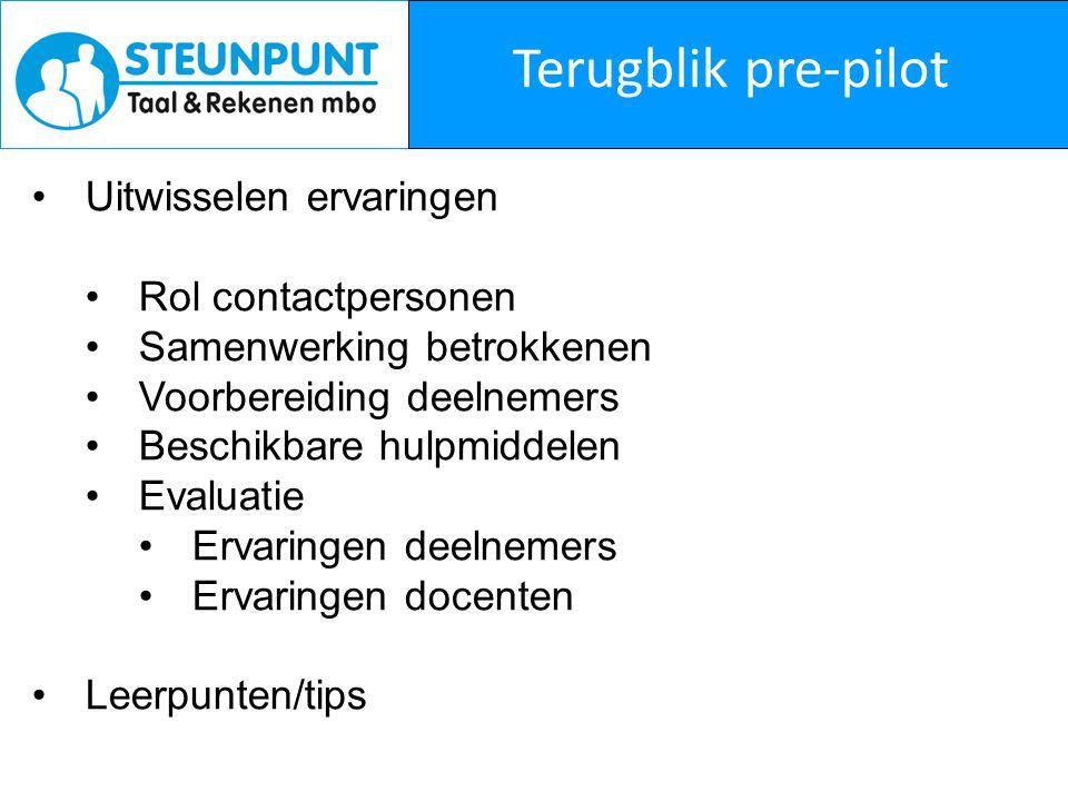 Terugblik pre-pilot Uitwisselen ervaringen Rol contactpersonen Samenwerking betrokkenen Voorbereiding deelnemers Beschikbare hulpmiddelen Evaluatie Er