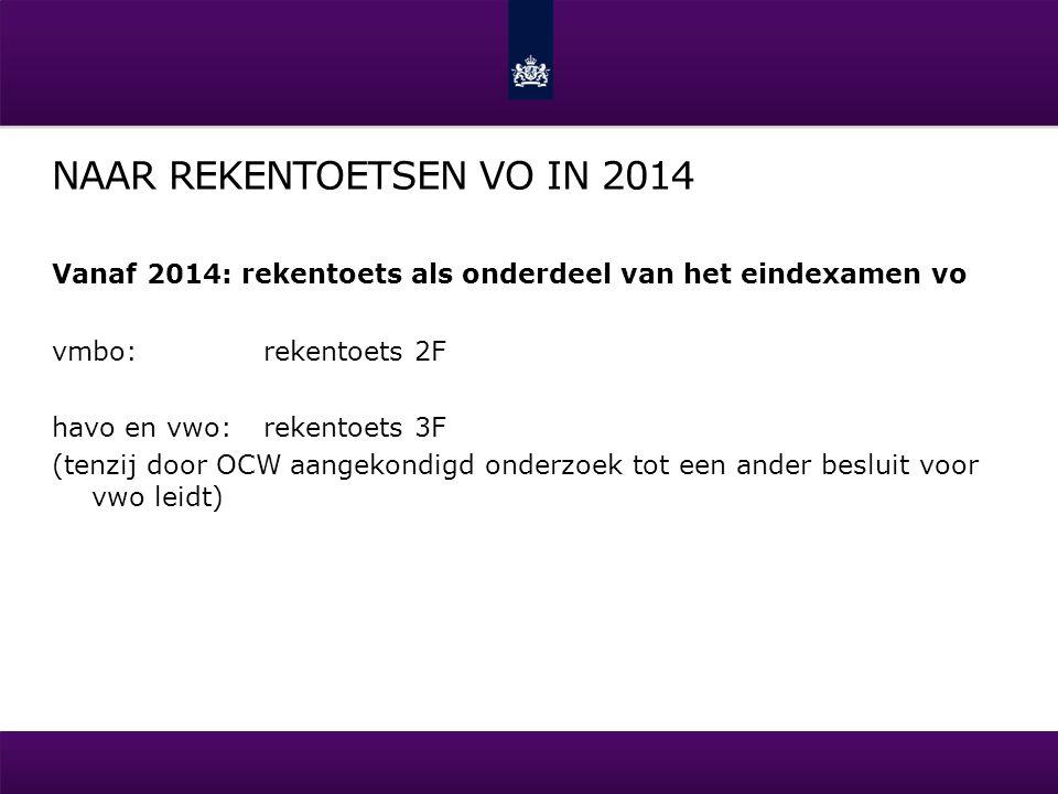 NAAR REKENTOETSEN VO IN 2014 Vanaf 2014: rekentoets als onderdeel van het eindexamen vo vmbo:rekentoets 2F havo en vwo:rekentoets 3F (tenzij door OCW