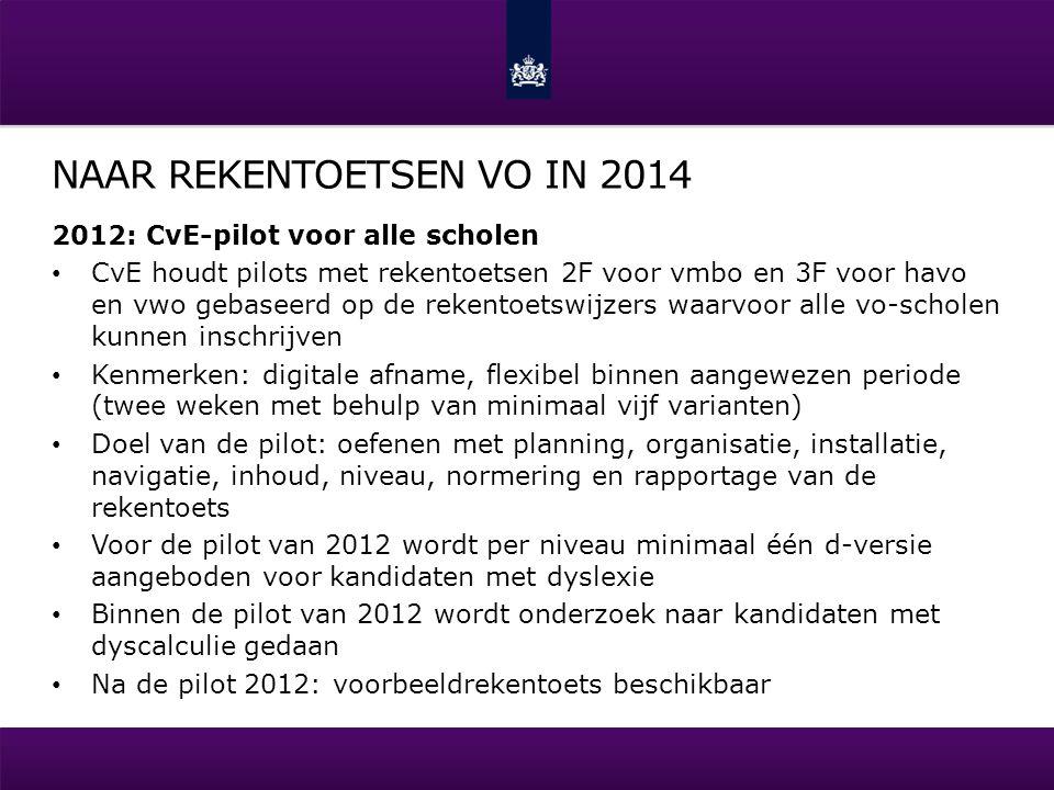 NAAR REKENTOETSEN VO IN 2014 2012: CvE-pilot voor alle scholen CvE houdt pilots met rekentoetsen 2F voor vmbo en 3F voor havo en vwo gebaseerd op de r