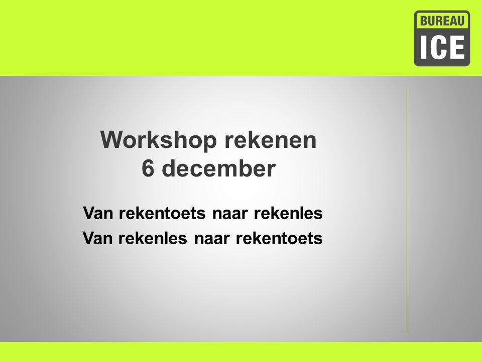 Workshop rekenen 6 december Van rekentoets naar rekenles Van rekenles naar rekentoets