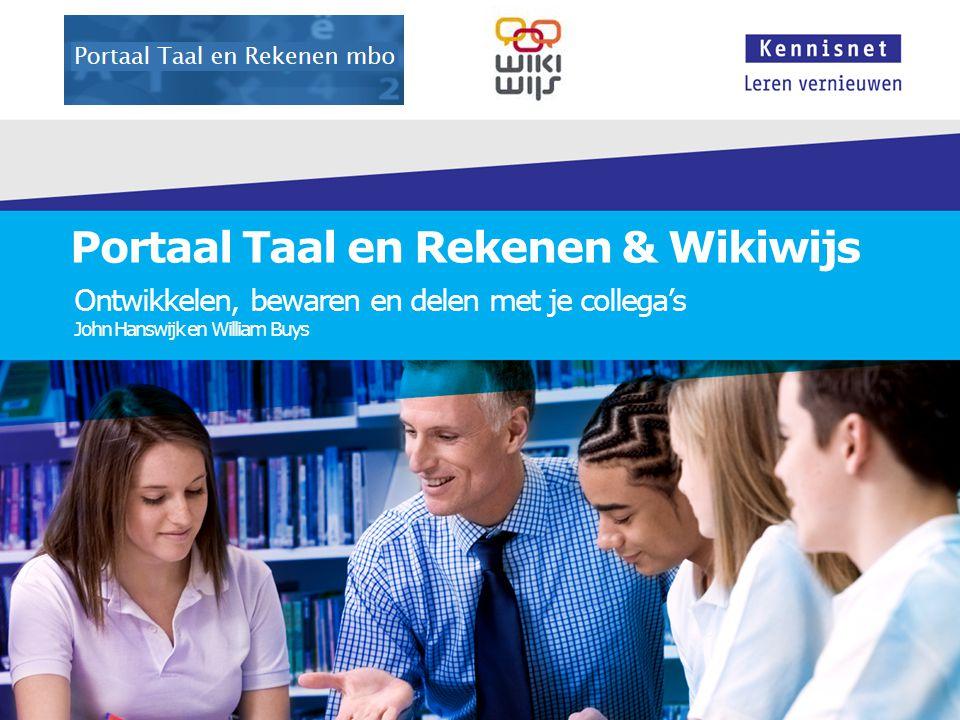Portaal Taal en Rekenen & Wikiwijs Ontwikkelen, bewaren en delen met je collega's John Hanswijk en William Buys